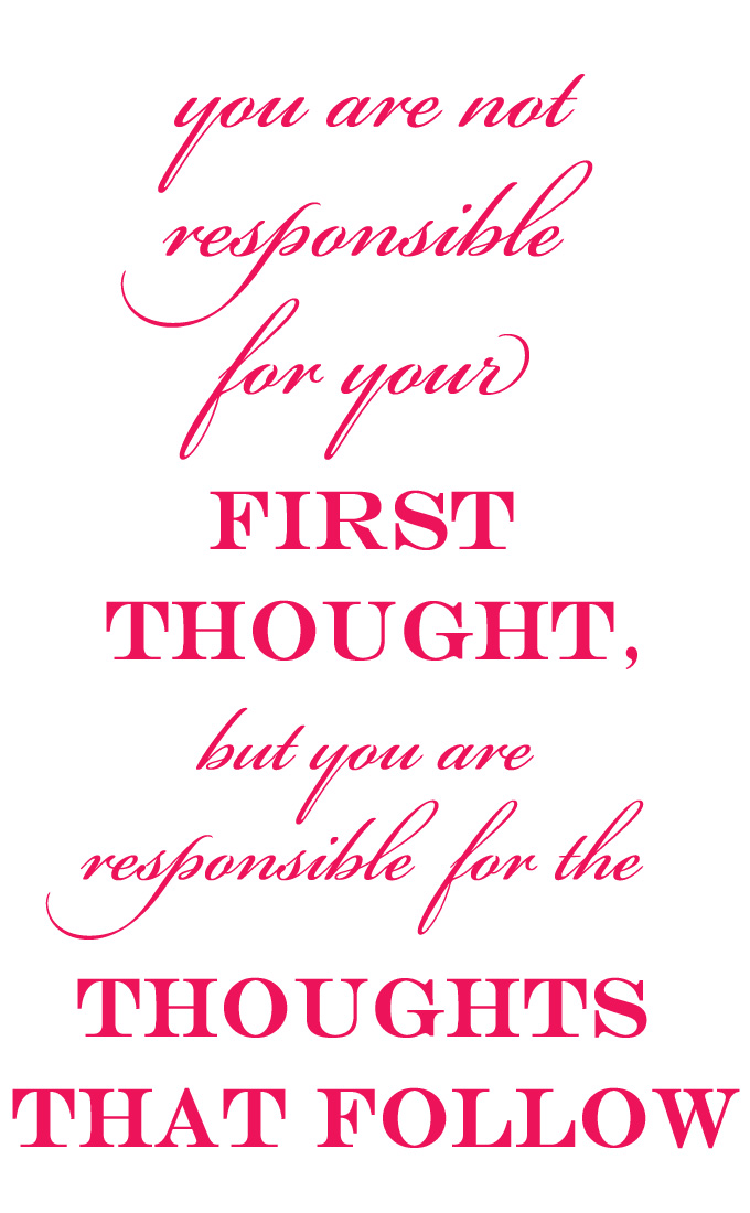 You are not responsible for your first thought, but you are responsible for the thoughts that follow. | thekitchenpaper.com