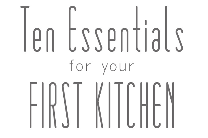 Ten Essentials for Your First Kitchen