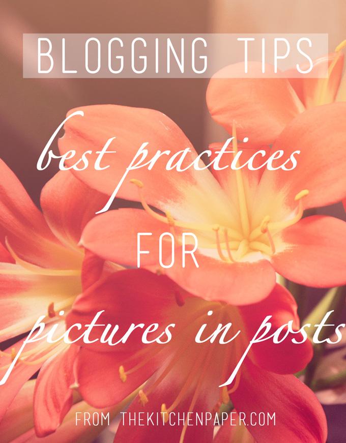 Blogging Tips: Best Practices for Pictures in Posts | thekitchenpaper.com