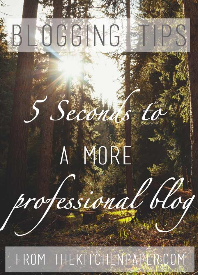 Blogging Tips: 5 Seconds to a More Professional Blog | thekitchenpaper.com